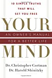 Your Mind: an Owners Manual for a Better Life: 10 Simple Truths That Will Set You Free