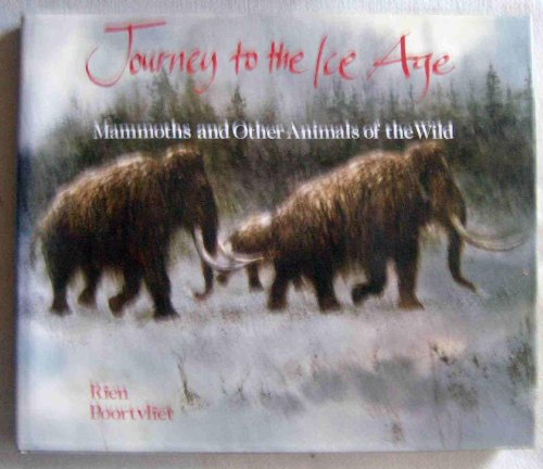 Journey to the Ice Age: Mammoths and Other Animals of the Wild