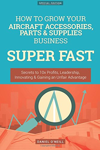 how-to-grow-your-aircraft-accessories-parts-supplies-business-super-fast-secrets-to-10x-profits-lead
