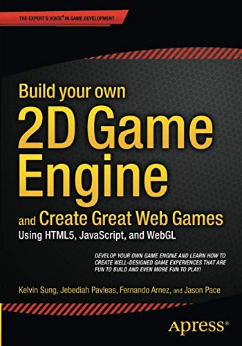 Build your own 2D Game Engine and Create Great Web Games: Using HTML5, JavaScript, and WebGL - Javascript-game-engine
