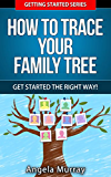 Ancestry & Genealogy: How to Trace Your Family Tree - Get Started The Right Way!: Uncover Your True Family History and Family Tree (Getting Started Series Book 5)