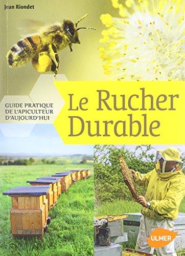 Le Rucher durable - Guide pratique de l'apiculteur d'aujourd'hui