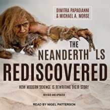 The Neanderthals Rediscovered: How Modern Science Is Rewriting Their Story (Revised and Updated Edition)
