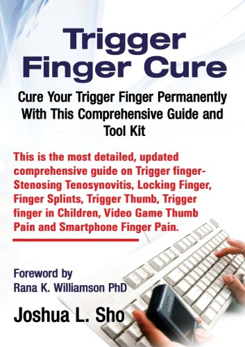 Trigger Finger Cure: A Comprehensive Guide and Toolkit for Trigger Finger, Locking Finger, Video Game Thumb Pain, Ipad and Smartphone Finge