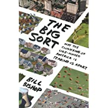 Big Sort: Why the Clustering of Like-Minded America Is Tearing Us Apart