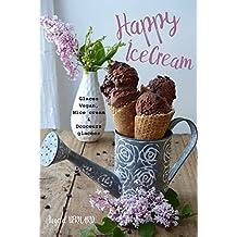Happy IceCream: 50 Recettes de Glaces Vegan, Nice Cream et Bouchées Glacées (French Edition)