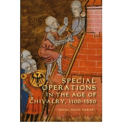 [(Special Operations in the Age of Chivalry, 1100-1550)] [Author: Yuval Noah Harari] published on (June, 2009)