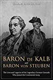 Baron de Kalb and Baron von Steuben: The Lives and Legacies of the Legendary German Generals Who Joined the Continental Army (English Edition)