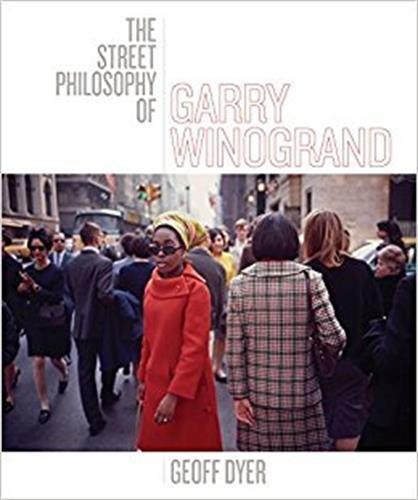 Geoff Dyer the street philosophy of Garry Winogrand