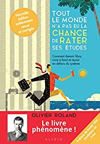 Tout le monde n'a pas eu la chance de rater ses études nouvelle édition augmentée par Olivier Roland