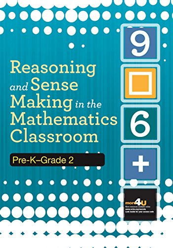 Reasoning and Sense Making in the Mathematics Classroom: Pre-K - Grade 2