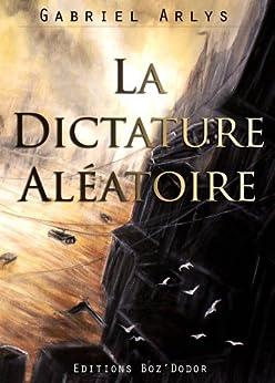 La dictature aléatoire par [Gabriel, Arlys]