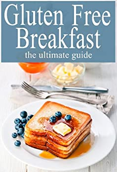 Gluten Free Breakfast :The Ultimate Guide (English Edition) par [Ingelleri, Amanda, Books, Encore]