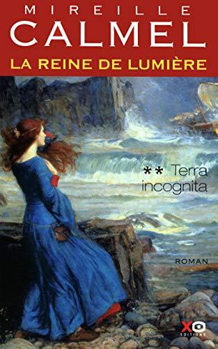 La reine de lumière - tome 2 Terra incognita