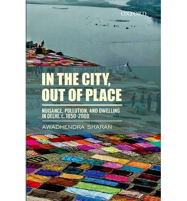 By Sharan, Awadhendra ( Author ) [ In the City, Out of Place: Nuisance, Pollution, and Dwelling in Delhi, C. 1850-2000 By Jul-2014 Hardcover