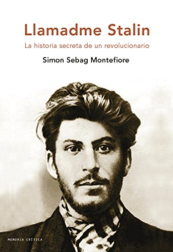 Llamadme Stalin: La historia secreta de un revolucionario (Memoria Crítica)
