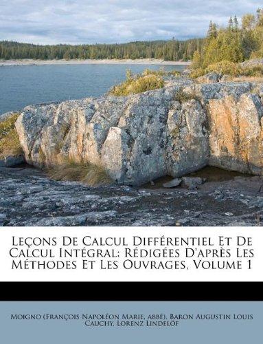 Leçons de Calcul Différentiel Et de Calcul Intégral: Rédigées d'Après Les Méthodes Et Les Ouvrages, Volume 1 par Abbe)