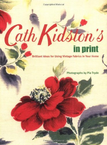 Cath Kidston's In Print: Brilliant Ideas for Using Vintage Fabrics in Your Home by Cath Kidston (2006-03-30)