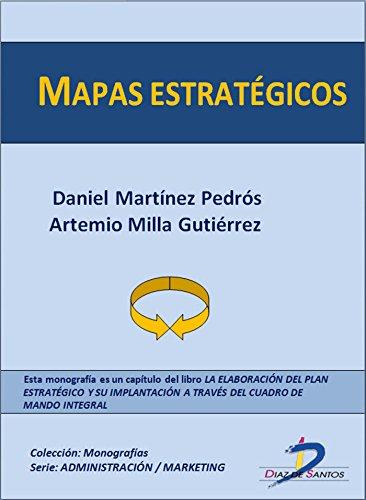 Mapas estratégicos  (Capítulo del libro La elaboración del plan estratégico y su implantacion a través del Cuadro de Mando Integral): 1 por Daniel Martínez Pedrós