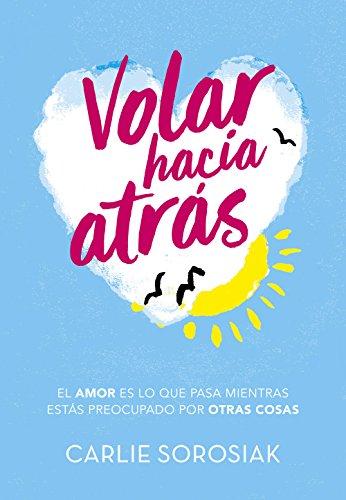 Volar hacia atrás: El amor es lo que pasa mientas estás preocupado por otras cosas (Spanish Edition)