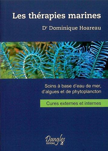 Les thérapies marines. Soins à base d'eau de mer, d'algues et de phytoplancton, cures externes et internes par Dominique Hoareau