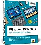 Windows 10 Tablets: Die verständliche Anleitung für alle Modelle: Microsoft, Lenovo, HP, Trekstor, Asus, Medion u. v.