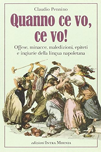 Quanno ce vo, ce vo! Offese, minacce, maledizioni, epiteti e ingiurie della lingua napoletana