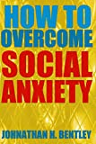 How to Overcome Social Anxiety: Build Social Confidence and Overcome Shyness