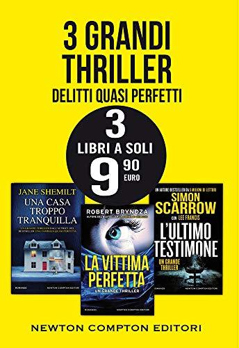 3 grandi thriller. Delitti quasi perfetti: Una casa troppo tranquilla-La vittima perfetta-L'ultimo testimone