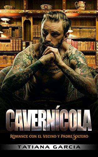 Cavernícola: Romance con el Vecino y Padre Soltero (Novela Romántica y Negra nº 1)