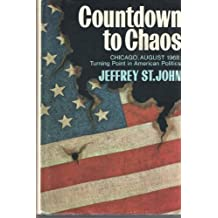 Countdown to chaos;: Chicago, August, 1968, turning point in American politics by Jeffrey St. John (1969-08-02)