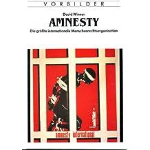 Amnesty. Die grösste internationale Menschenrechtsorganisation