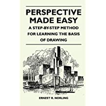 Perspective Made Easy - A Step-By-Step Method for Learning the Basis of Drawing by Ernest R. Norling (2010-12-15)