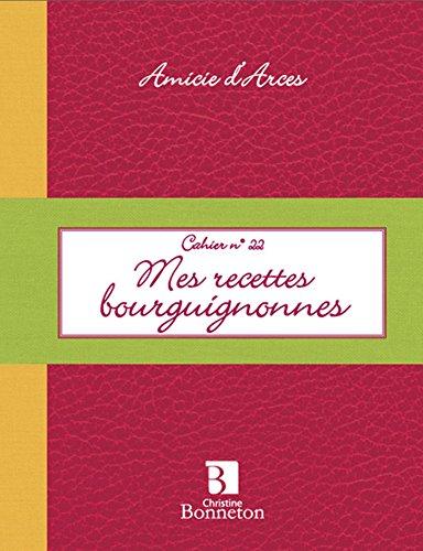 Mes recettes bourguignonnes par Amicie d' Arces