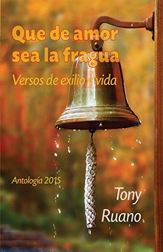 Que de amor sea la fragua: Versos de exilio y vida por Tony Ruano