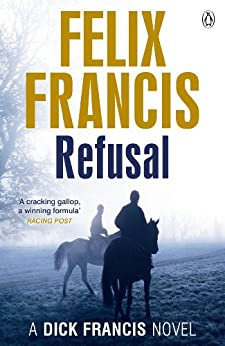 Refusal (Dick Francis Book 3) by [Francis, Felix]