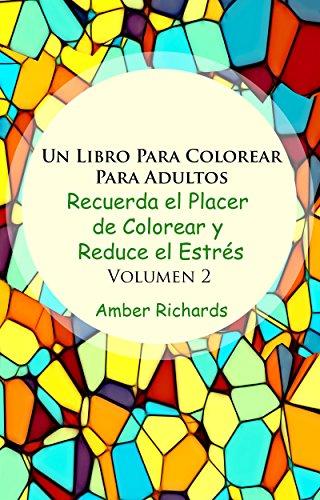 Un Libro de Colorear Para Adultos: Recuerde la alegría de colorear y reduzca el estrés (Volumen 2) por Amber Richards