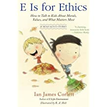 E Is for Ethics: How to Talk to Kids About Morals, Values, and What Matters Most (English Edition)