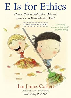 E Is for Ethics: How to Talk to Kids About Morals, Values, and What Matters Most (English Edition) von [Corlett, Ian James]