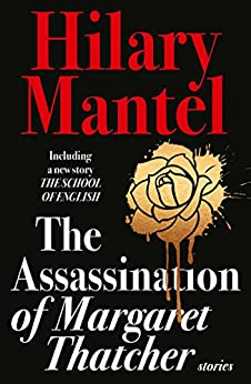 The Assassination of Margaret Thatcher by [Mantel, Hilary]