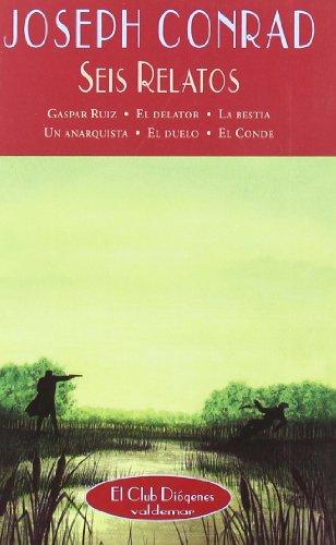 Seis relatos: Gaspar Ruiz, El delator, La bestia, Un anarquista, El duelo, El conde (El Club Diógenes) por Joseph Conrad
