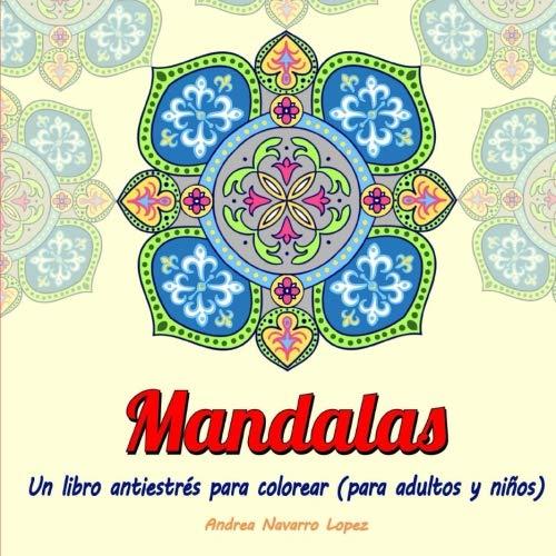 Mandalas: Un libro antiestrés para colorear (Para Adultos y niños)