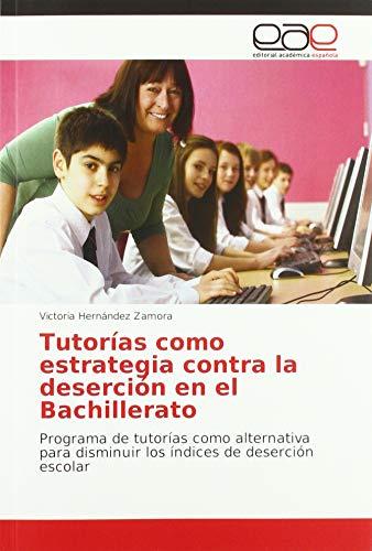 Tutorías como estrategia contra la deserción en el Bachillerato: Programa de tutorías como alternativa para disminuir los índices de deserción escolar