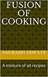 Fusion of cooking: A mixture of all recipes
