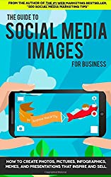 The Guide to Social Media Images for Business: How to Produce Photos, Pictures,