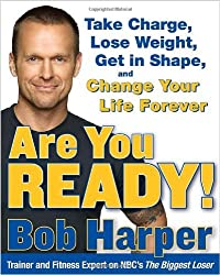 Are You Ready!: To Take Charge, Lose Weight, Get in Shape, and Change Your Life Forever by Bob Harper (2008-04-08)