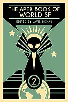 The Apex Book of World SF: Volume 2 (Apex World of Speculative Fiction Book Series) (English Edition) par [Elliott, Will, Sedia, Ekaterina, Beukes, Lauren, Okorafor, Nnedi]