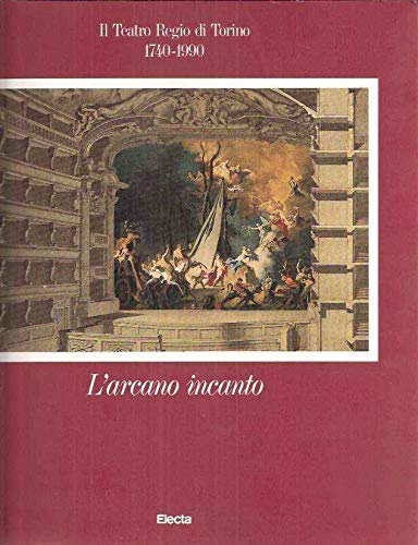 L'arcano incanto. ll Teatro regio di Torino. 1740-1990.