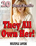 They All Own Her! (20 Story Bundle of Multiple Lovers)