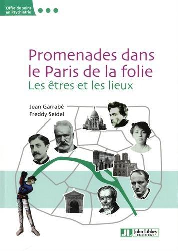 Promenades dans le Paris de la folie: Les êtres et les lieux.